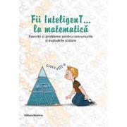 Fii InteligenT la matematica clasa a III-a 2014-2015 - Exercitii si probleme pentru concursurile si  evaluarile scolare