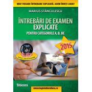 Intrebari de examen explicate categoriile A,B,BE + CD cu 1500 intrebari 2015