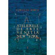 Atelierele de arte Veneția & New York. Vol. 1-3 O istorie - trăită - a artei