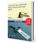 Concurs de admitere la INM și Magistratură 2015. Proba 1. Grile. Penal și Procesual penal. 670 teste grilă