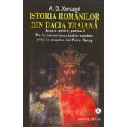 ISTORIA ROMANILOR DIN DACIA TRAIANA. 2 vol. Istoria medie, partea I. De la intemeierea tarilor romane pana la moartea lui Petru Rares; Istoria medie,