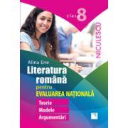 Literatura romana pentru Evaluarea Nationala. Clasa a VIII-a. Teorie, modele, argumentari (Alina Ene)