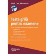 Teste grilă pentru examenele de an, licență și admitere în profesiile juridice. Drept civil. Drept procesual civil. Drept penal. Drept procesual penal