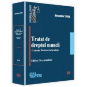 Tratat de dreptul muncii - editia a 9-a Legislatie. Doctrina. Jurisprudenta