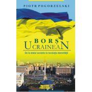 Bors ucrainean. De la statul sovietic la revolutia demnitatii Bors ucrainean. De la statul sovietic la revolutia demnitatii