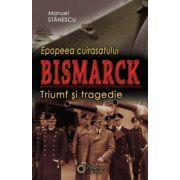 Epopeea cuirasatului Bismarck. Triumf și tragedie