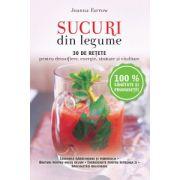 Sucuri din legume. 30 de retete pentru detoxifiere, energie, sanatate si vitalitate