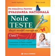 Ne pregătim pentru Evaluarea Naţională. Noile teste după model european. Clasa I