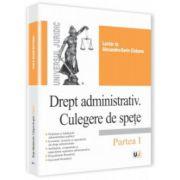 Drept administrativ - Culegere de spețe. Partea I - Alexandru-Sorin Ciobanu