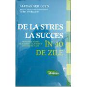 De la stres la succces in 40 de zile. Princiupiul secret al succesului, iubirii si fericirii in viata