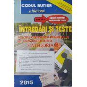 Intrebări şi Teste 2015 - pentru obţinerea permisului de conducere auto - categoria B - 15 ianuarie 2015 - Explicatii si Comentarii ale Raspunsurilor Corecte