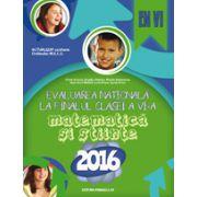 EVALUAREA NATIONALA 2016 LA FINALUL CLASEI A VI-A - MATEMATICA SI STIINTE
