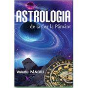 Astrologia de la Cer la Pământ - Valeriu Pănoiu