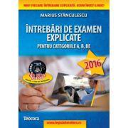 Intrebari de examen explicate 2016 - categoriile A, B, BE + CD cu 1500 intrebari - Marius Stanculescu
