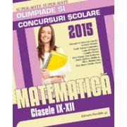 MATEMATICA. OLIMPIADE SI CONCURSURI SCOLARE 2015 - CLASELE IX-XII