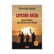 Capcana Daesh. Statul Islamic sau intoarcerea Istoriei