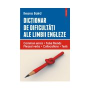 Dictionar de dificultati ale limbii engleze. Common errors • False friends • Phrasal verbs • Collocations • Tests