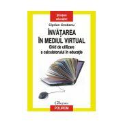 Invatarea in mediul virtual. Ghid de utilizare a calculatorului in educatie