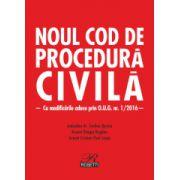 Noul Cod de procedură civilă. Cu modificările aduse prin O. U. G. nr. 1/2016. Ediția 2016
