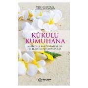 Kukulu Kumuhana - Miracolul binecuvantarilor in traditia Ho'oponopono