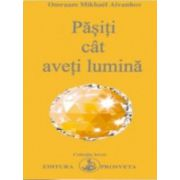 Pasiti cat aveti lumina - Omraam Mikhael Aivanhov