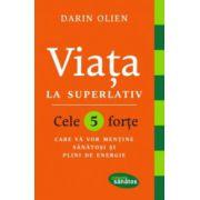 Viața la superlativ. Cele 5 forțe care vă vor menține sănătoși și plini de energie