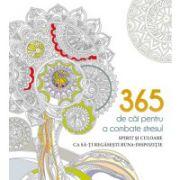 365 de căi de a combate stresul - Spirit şi culoare ca să-ţi regăseşti buna-dispoziţie - Carte de colorat