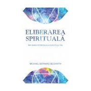 Eliberarea spirituală - Împlinirea potenţialului sufletului tău
