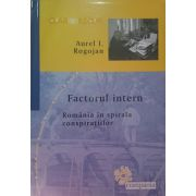 Factorul intern - Romania in spirala conspiratiilor