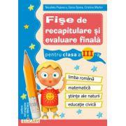 Fişe de recapitulare şi evaluare finală clasa a III-a Limba română. Matematică. Ştiinţe ale naturii. Educaţie civică