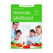Alimentatia sanatoasa - Cum poti sa mananci corect dar gustos