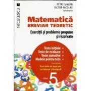 Matematică clasa a V-a. Breviar teoretic cu exerciţii şi probleme propuse şi rezolvate. Teste iniţiale. Teste de evaluare - Teste sumative - Modele pentru teze 2016