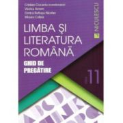 Limba si Literatura Romana- Ghid de Pregatire - Clasa a XI-a