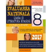 EVALUAREA NATIONALA 2017 LIMBA SI LITERATURA ROMANA - CONSOLIDARE - NOTIUNI TEORETICE SI APLICATII - 90 DE TESTE, DUPA MODELUL M. E. N. C. S. CLASA A VIII-A