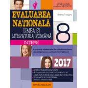 EVALUAREA NATIONALA 2017 LIMBA SI LITERATURA ROMANA - INITIERE - NOTIUNI TEORETICE SI APLICATII - 60 DE TESTE, DUPA MODELUL M. E. N. C. S. CLASA A VIII-A