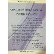 Gramatica Limbii Romane pentru examene 2017 - Notiuni teoretice - Exercitii aplicative -Grile comentate - Include subiectele date in anii 2014, 2015 si 2016