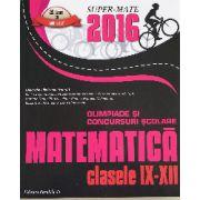 SUPER-MATE 2016 - MATEMATICA OLIMPIADE SI CONCURSURI SCOLARE - CLASELE IX-XII