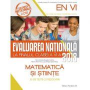 EVALUAREA NAȚIONALĂ 2018 LA FINALUL CLASEI A VI-A - MATEMATICĂ ȘI ȘTIINȚE - 55 DE TESTE CU REZOLVĂRI