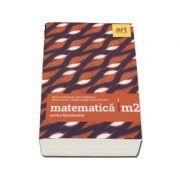 Bacalaureat 2018 Matematica M2 - 96 de teste (Filierea teoretica, profilul real, specializarea stiinte ale naturii, filiera tehnologica, toate profilurile)