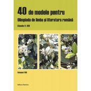 40 de modele pentru olimpiada de limba si literatura romana - Clasele V-VIII, vol. VIII
