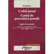 Codul penal - Codul de procedura penala -Legile de executare- Editie actualizata la 7 ianuarie 2019 cu legea de punere in aplicare, reglementarea anterioara, decizii ale Curtii Constitutionale, recursuri in interesul legii, hotarari prealabile, legislatie