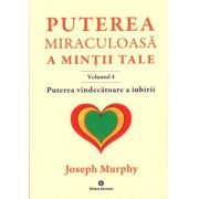 Puterea miraculoasă a minţii tale - vol. 4 Joseph Murphy