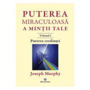 Puterea miraculoasa a mintii tale Vol. 3 - Joseph Murphy