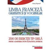 Limba franceză - Gramatică și vocabular - 2500 de teste tip grilă pentru admiterea în învățământul superior