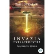 Invazia extraterestra Vol 1 - Conspiratia tacerii - Emil Strainu
