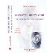 Secretul multumirii - De fapt eu pe tine te iubesc - Marius Ghidel
