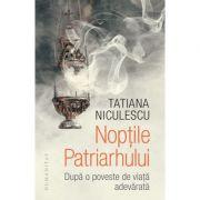 Tatiana Niculescu, Nopțile Patriarhului  După o poveste de viață adevărată