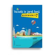 Vacanță în jurul lumii. Matematică – clasa a VII-a