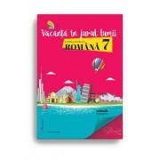 Vacanță în jurul lumii. Limba și literatura română – clasa a VII-a