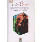 Momente si schite, Nuvele si Teatru - Ion Luca Caragiale